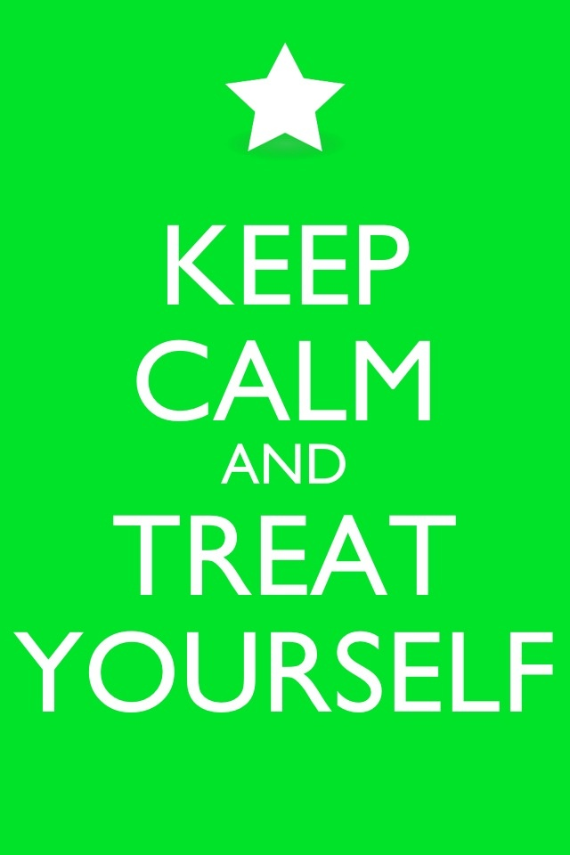 KEEP CALM AND TREAT YOURSELF