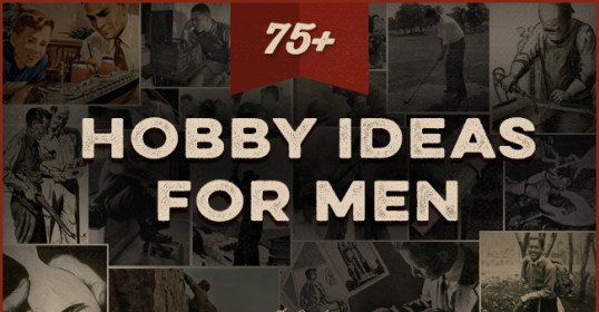 The Ultimate List of Hobbies for Men: 75+ Ideas For Your Free Time | The Art of Manliness