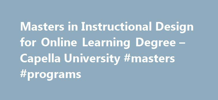 Masters in Instructional Design for Online Learning Degree – Capella University #masters #programs http://degree.remmont.com/masters-in-instructional-design-for-online-learning-degree-capella-university-masters-programs/  #instructional design degree # MS Instructional Design for Online Learning Specialization Master of Science in Education Capella University's online Master's in Instructional Design program gives you the skills to integrate online education with ethical standards. Through a…