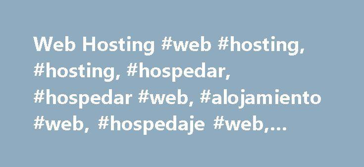 Web Hosting #web #hosting, #hosting, #hospedar, #hospedar #web, #alojamiento #web, #hospedaje #web, #alojar #web http://cleveland.remmont.com/web-hosting-web-hosting-hosting-hospedar-hospedar-web-alojamiento-web-hospedaje-web-alojar-web/  # Características Web Hosting Incluido en Planes Web Hosting Caracteristicas Panel de Control Programación y Base de Datos Servicios de e-mail Tecnología de Alto Rendimiento Soporte Estandar y Vip ¿Cómo Comprar Servicios Adicionales? Durante el Proceso de…