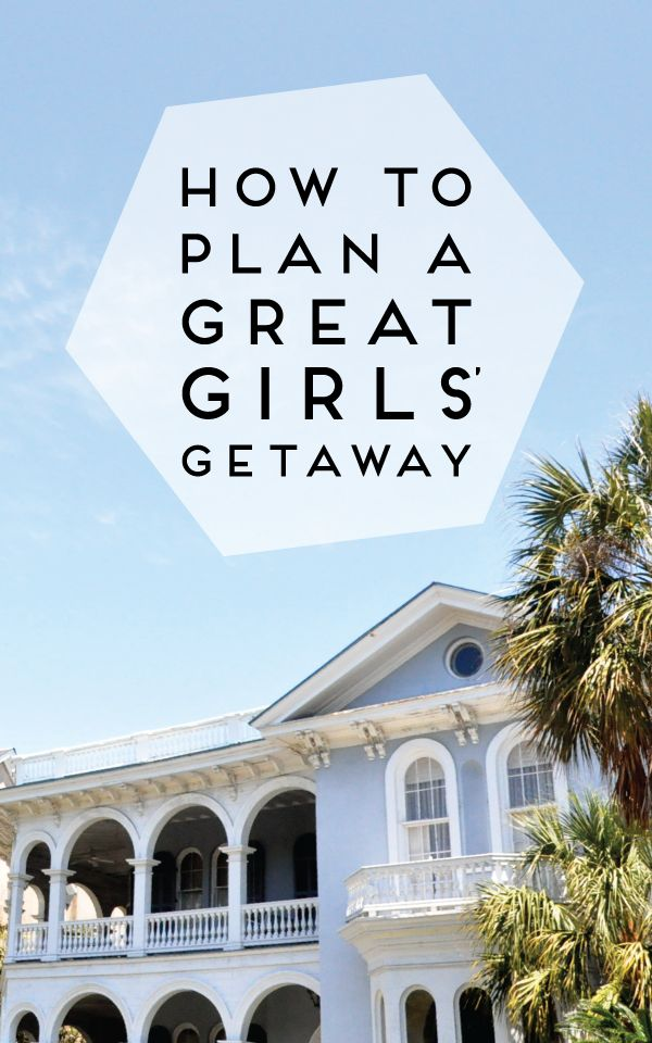 ten tips on how to plan a great girls' getaway!