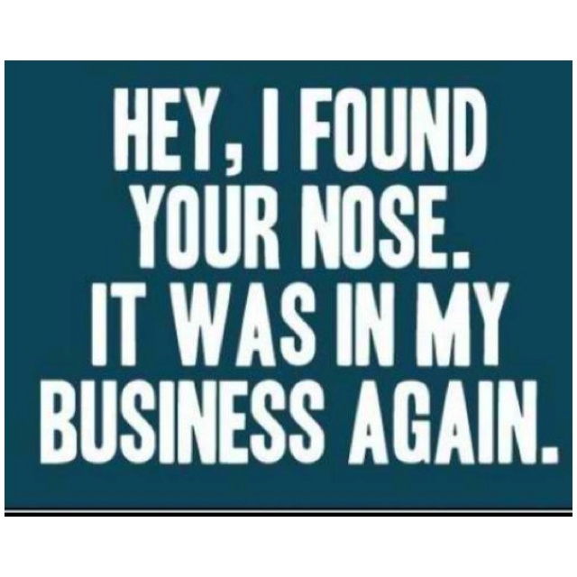 Stay Out My Business Quotes