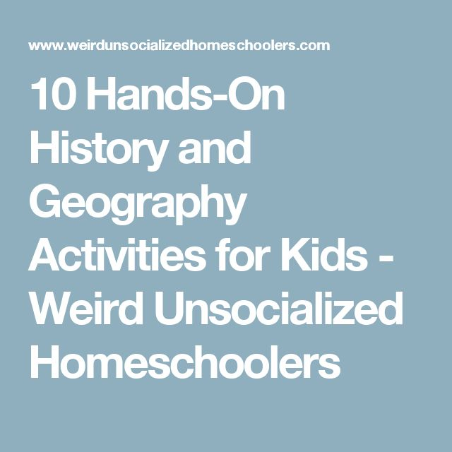 10 Hands-On History and Geography Activities for Kids - Weird Unsocialized Homeschoolers