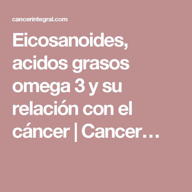 Eicosanoides, acidos grasos omega 3 y su relación con el cáncer | Cancer…