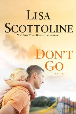 Don't Go | Lisa Scottoline May'13 literally finished this book in 24hrs it was that good!