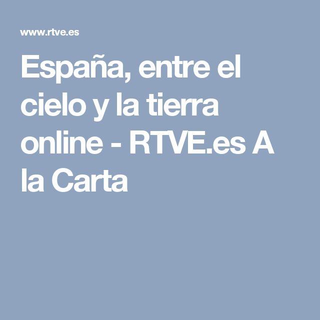 España, entre el cielo y la tierra online - RTVE.es A la Carta