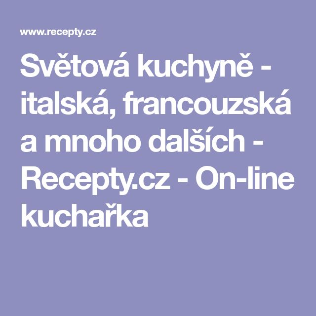 Světová kuchyně - italská, francouzská a mnoho dalších - Recepty.cz - On-line kuchařka