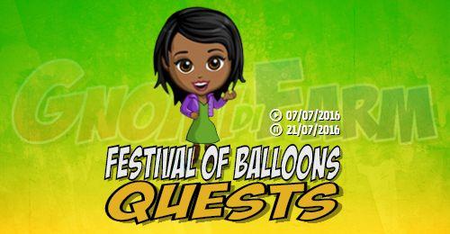 Festival of Balloons Quests  Inizio previsto per il 07/07/2016 alle ore 13:30 circa Scadenza il 21/07/2016 alle ore 19:00 circa    Hey Agricoltore! Andiamo al Festival dei palloncini! Si tratta di un carnevale impressionante dedicato ai  avete indovinato  palloncini! Sono sicura che sarà molto divertente. Vuoiaggregarti?    Mancano 16 giorni 7 ore 2 minuti 43 secondi alla scadenza della quest!    Quest #1  Fatti mandare dai tuoi vicini 7 Carnival Tent; con gli sconti SmartQuest dovrebbero…