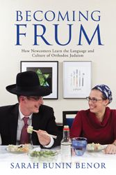 2014 Sami Rohr Prize Finalist: Becoming Frum: How Newcomers Learn the Language and Culture of Orthodox Judaism