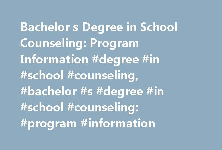 Bachelor s Degree in School Counseling: Program Information #degree #in #school #counseling, #bachelor #s #degree #in #school #counseling: #program #information http://san-antonio.remmont.com/bachelor-s-degree-in-school-counseling-program-information-degree-in-school-counseling-bachelor-s-degree-in-school-counseling-program-information/  # Bachelor s Degree in School Counseling: Program Information Essential Information Unfortunately, there are no bachelor's degree programs specifically in…