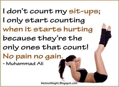 Only count the ones that hurt. Those are the ones that count!: Fit Quotes, Fit Workout, Muhammad Ali, Good Ideas, Sit Up, Pain, Fit Motivation, Weights Loss, Sit Ups