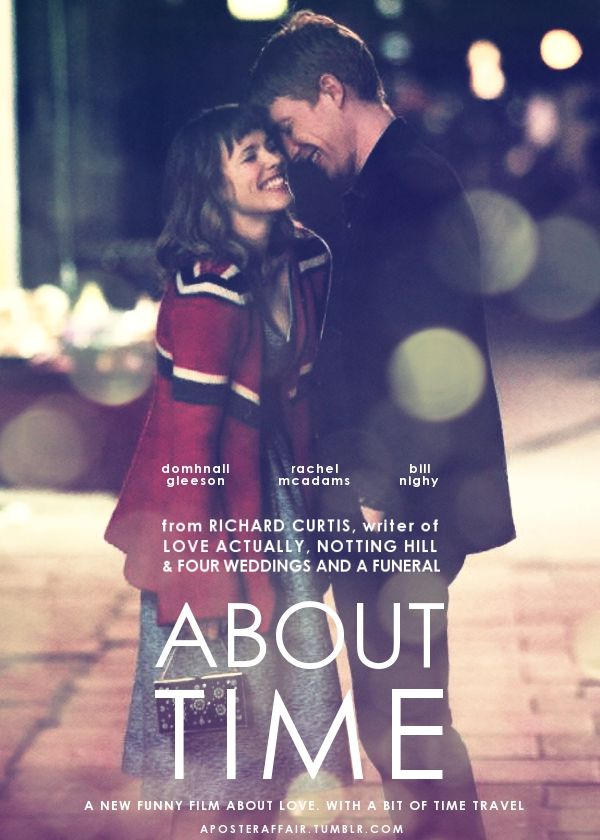 About Time (2013) Director: Richard Curtis Domhnall Gleeson, Rachel McAdams, Bill Nighy  looooove this movie...So good!