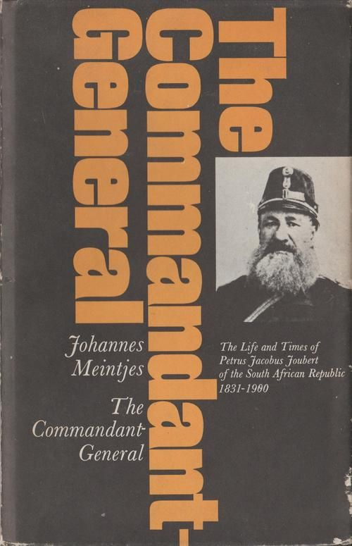 The Commandant-General - Johannes Meintjes  The Life and Times of Petrus Jacobus Joubert of the South African Republic 1831