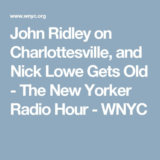 John Ridley on Charlottesville, and Nick Lowe Gets Old - The New Yorker Radio Hour - WNYC