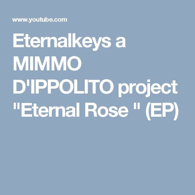 "Eternalkeys a  MIMMO D'IPPOLITO  project ""Eternal Rose "" (EP)"