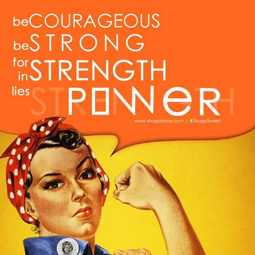 """Today's #ShugaSweet Inspiration: """"Be Strong"""""""