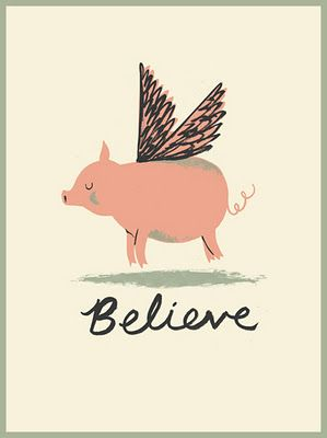 """one day, pigs will fly and everyone who said """"when pigs fly"""" would be like 'oh shit, what do i do now?"""""""