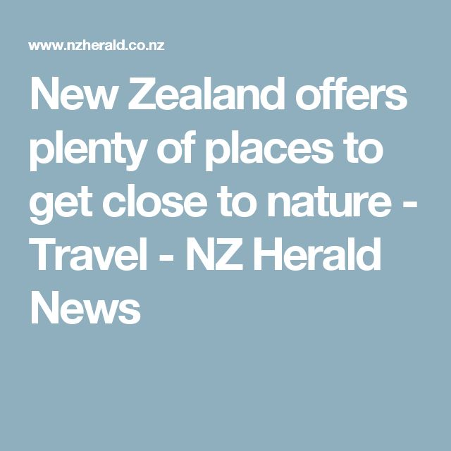 New Zealand offers plenty of places to get close to nature - Travel - NZ Herald News