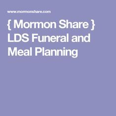 { Mormon Share } LDS Funeral and Meal Planning