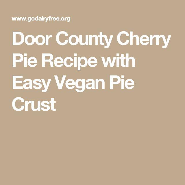 Door County Cherry Pie Recipe with Easy Vegan Pie Crust
