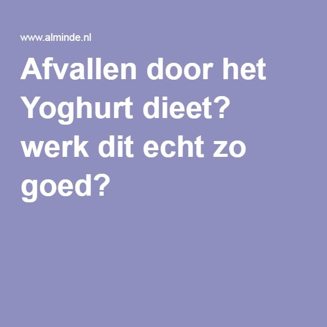 Afvallen door het Yoghurt dieet? werk dit echt zo goed?