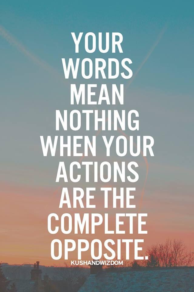 Suas palavras não significam nada quando suas ações são totalmente opostas.