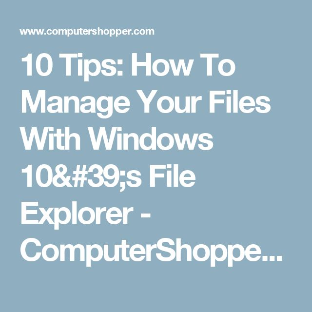 10 Tips: How To Manage Your Files With Windows 10's File Explorer - ComputerShopper.com
