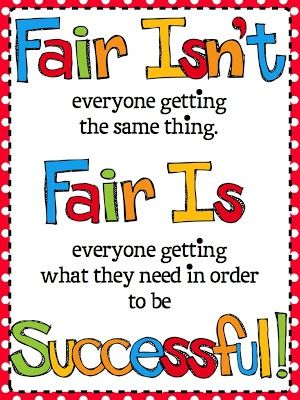 Fair isn't everyone getting the same thing. Fair is everyone getting what they need in order to be Successful! ~ God is Heart