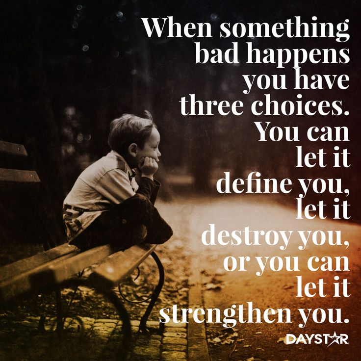 Bad Things Happen But Ends Up On Good Quotes: When Something Bad Happens You Have Three Choices. You Can