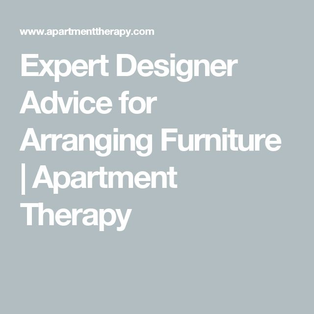Expert Designer Advice for Arranging Furniture | Apartment Therapy