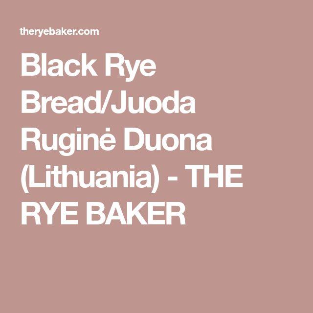 Black Rye Bread/Juoda Ruginė Duona (Lithuania) - THE RYE BAKER