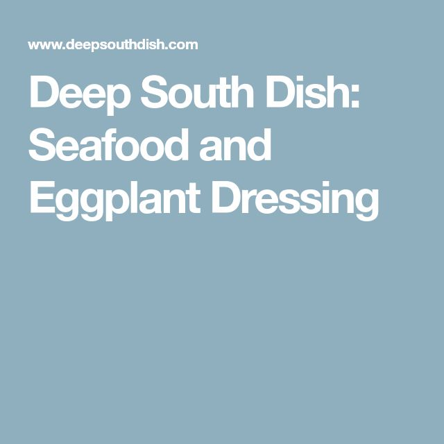 Deep South Dish: Seafood and Eggplant Dressing
