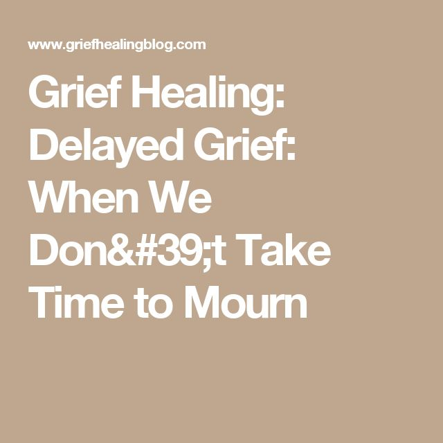 Grief Healing: Delayed Grief: When We Don't Take Time to Mourn