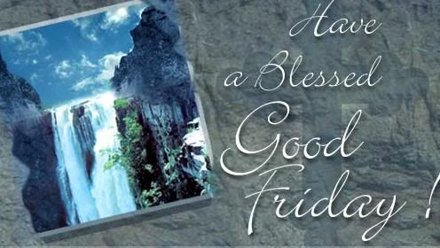 More Than Sayings: Have a Blessed Good Friday!