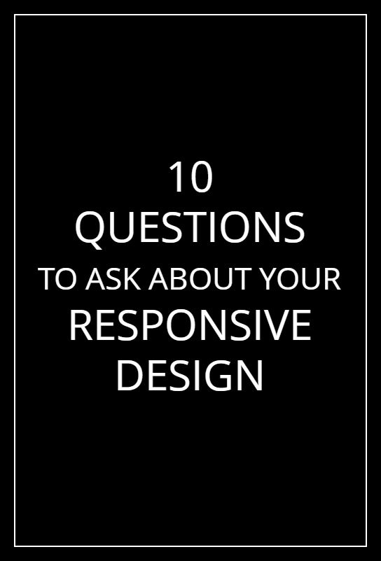 10 Questions to ask about your responsive design.  Just because you have a responsive theme doesn't mean it's working with YOUR content.