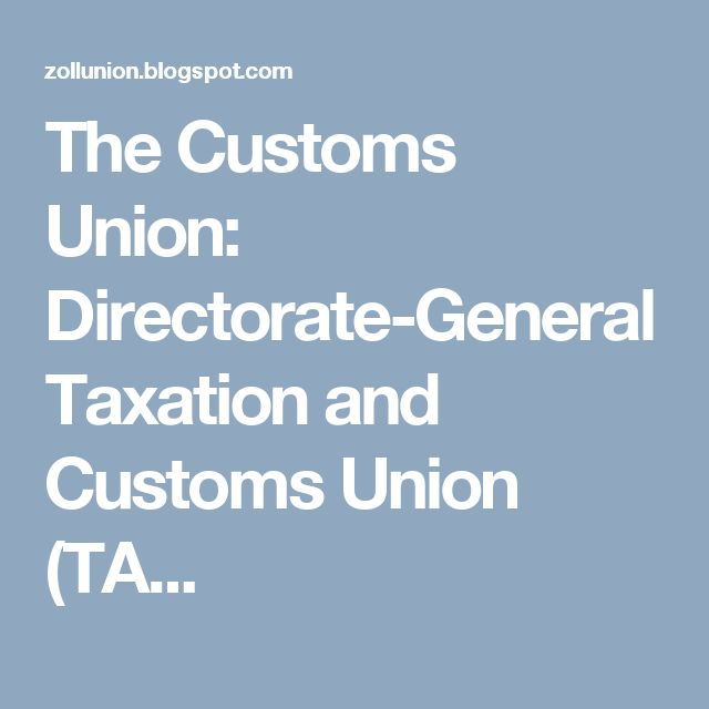 The Customs Union: Directorate-General Taxation and Customs Union (TA...