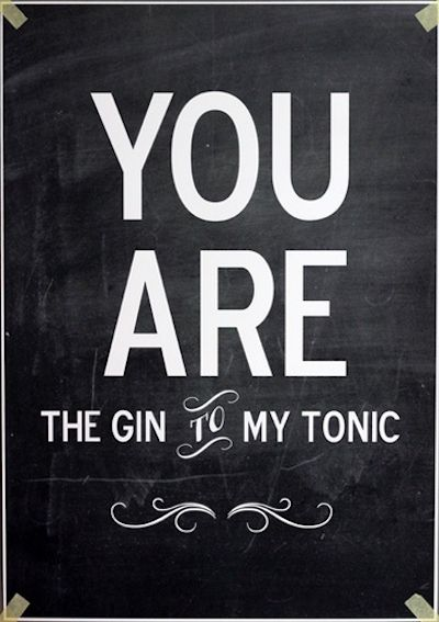 You are the gin to my tonic #quote