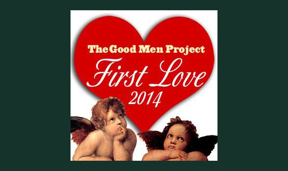 The Good Men Project Celebrates First Love: A Special Section @Good Men Project @thestoryplant