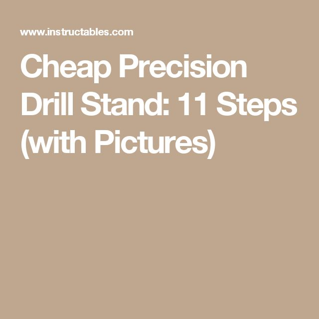 Cheap Precision Drill Stand: 11 Steps (with Pictures)