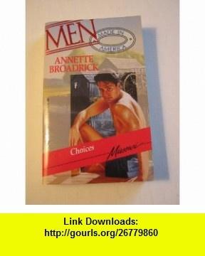 Choices (Men Made in America Missouri, #25) (9780373451753) Annette Broadrick , ISBN-10: 037345175X  , ISBN-13: 978-0373451753 , ASIN: B002G0VAY2 , tutorials , pdf , ebook , torrent , downloads , rapidshare , filesonic , hotfile , megaupload , fileserve