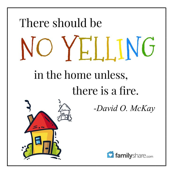 """""""There should be no yelling in the home unless there is a fire."""" -David O. McKay"""