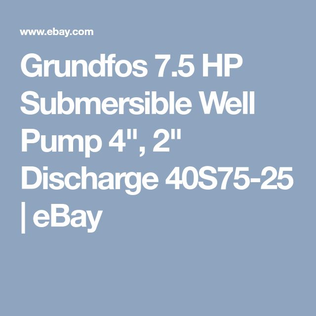 "Grundfos 7.5 HP Submersible Well Pump 4"", 2"" Discharge 40S75-25 