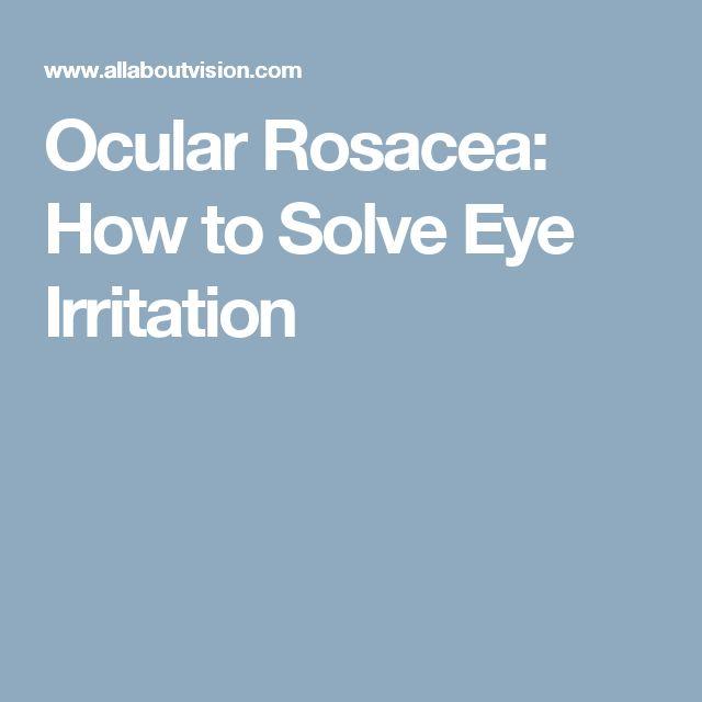 Ocular Rosacea: How to Solve Eye Irritation