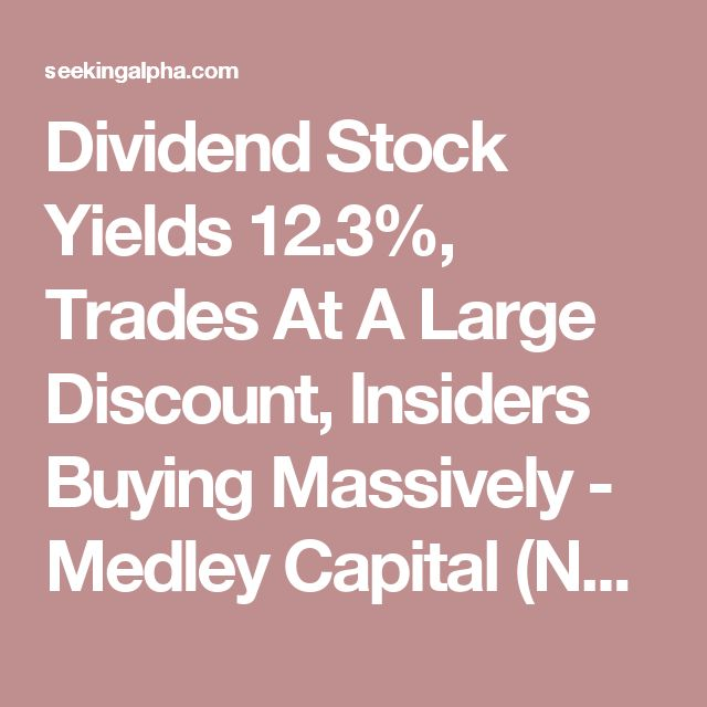 Dividend Stock Yields 12.3%, Trades At A Large Discount, Insiders Buying Massively - Medley Capital (NYSE:MCC) | Seeking Alpha
