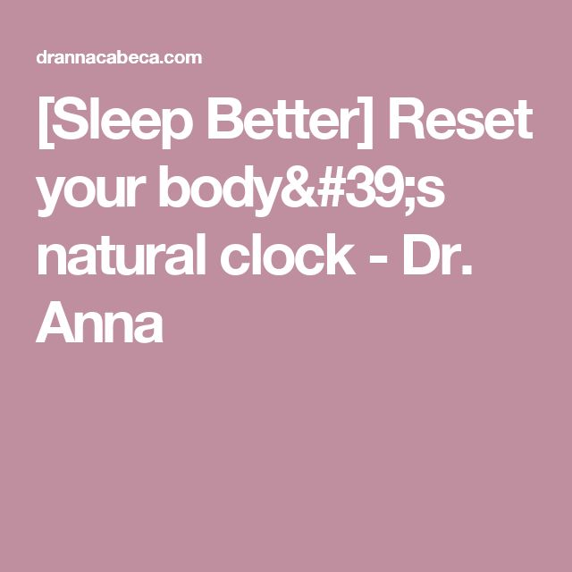 [Sleep Better] Reset your body's natural clock - Dr. Anna