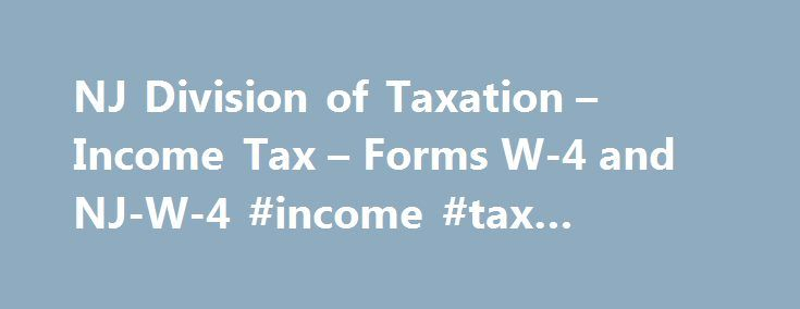 NJ Division of Taxation – Income Tax – Forms W-4 and NJ-W-4 #income #tax #payment http://incom.remmont.com/nj-division-of-taxation-income-tax-forms-w-4-and-nj-w-4-income-tax-payment/  #who has to file income tax # NJ Income Tax – Who Must File You may be required to file a New Jersey income tax return if you were a full-year resident, a part-year resident, or a nonresident with income from New Jersey sources during the year. A full-year resident reports all income subject to Continue Reading