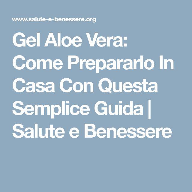 Gel Aloe Vera Come Prepararlo In Casa Con Questa Semplice Guida Salute E Benessere Aloe E Benessere