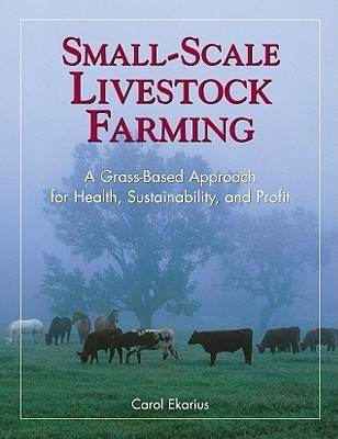 Small-Scale Livestock Farming: A Grass-Based Approach for Health, Sustainability, and Profit