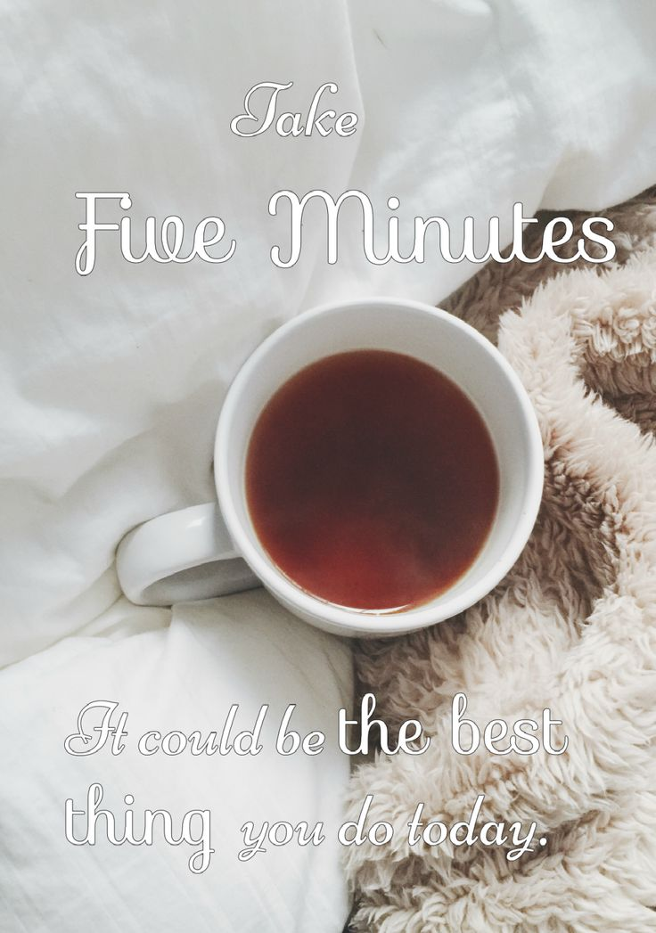 If you constantly think 'there's not enough time in the day' or you're worried about an upcoming meeting or event. Take five minutes. That's all you need!