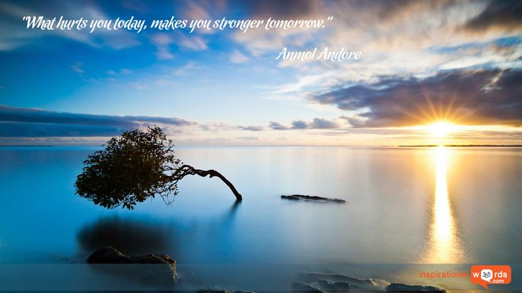 "Inspirational Wallpaper Quote by Anmol Andore ""What hurts you today, makes you stronger tomorrow."""